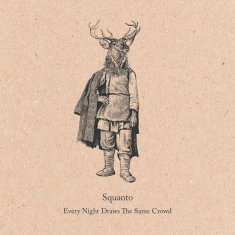 Squanto - Every Night Draws the Same Crowd